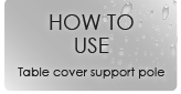 How to Use - Table Cover Support Pole